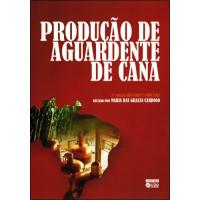 Produção de Aguardente de Cana 3ª Ed.