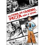 Em festa de Canibal pizza não é legal